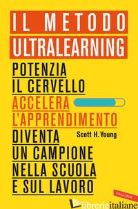 METODO ULTRALEARNING. POTENZIA IL CERVELLO, ACCELERA L'APPRENDIMENTO, DIVENTA UN - YOUNG SCOTT H.