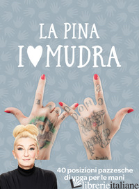 I LOVE MUDRA. 40 POSIZIONI PAZZESCHE DI YOGA PER LE MANI - LA PINA