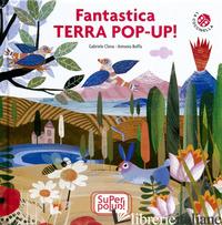 FANTASTICA TERRA POP-UP. SUPER POP-UP! EDIZ. A COLORI - BOFFA ANTONIO; CESTARO DARIO; CLIMA GABRIELE