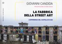 FABBRICA DELLA STREET ART. L'ESPERIENZA DEL CASTELLO DI ZAK. EDIZ. ILLUSTRATA (L - CANDIDA GIOVANNI