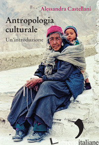 ANTROPOLOGIA CULTURALE. UN'INTRODUZIONE - CASTELLANI ALESSANDRA