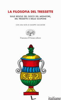 FILOSOFIA DEL TRESSETTE. SULLE REGOLE DEL GIOCO DEL MEDIATORE, DEL TRESSETTE E D - CACCIATORE GIUSEPPE