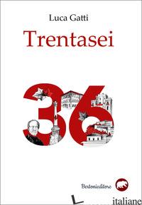 TRENTASEI - GATTI LUCA