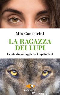 RAGAZZA DEI LUPI. LA MIA VITA SELVAGGIA TRA I LUPI ITALIANI (LA) - CANESTRINI MIA