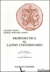 PROPEDEUTICA AL LATINO UNIVERSITARIO - TRAINA ALFONSO; BERNARDI PERINI GIORGIO; MARANGONI C. (CUR.)