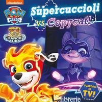 SUPERCUCCIOLI VS COPYCAT. EDIZ. A COLORI - AA.VV.