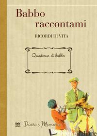 BABBO RACCONTAMI. RICORDI DI VITA - GAMANNOSSI A. (CUR.)