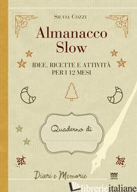 ALMANACCO SLOW. IDEE, RICETTE E ATTIVITA' PER 12 MESI - COZZI SILVIA