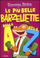 PIU' BELLE BARZELLETTE DALLA A ALLA Z (LE) - STILTON GERONIMO