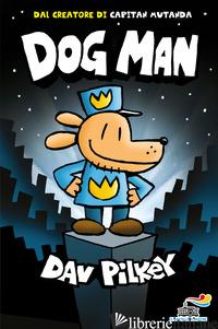 DOG MAN. EDIZ. A COLORI - PILKEY DAV