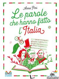 PAROLE CHE HANNO FATTO L'ITALIA (LE) - PINI ANNA
