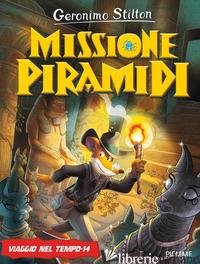 MISSIONE PIRAMIDI. VIAGGIO NEL TEMPO 14 - STILTON GERONIMO