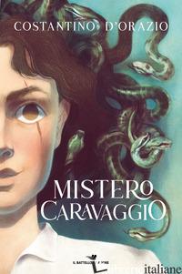 MISTERO CARAVAGGIO - D'ORAZIO COSTANTINO