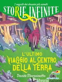 ULTIMO VIAGGIO AL CENTRO DELLA TERRA. STORIE INFINITE (L') - MOROSINOTTO DAVIDE