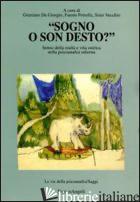 SOGNO O SON DESTO?. SENSO DELLA REALTA' E VITA ONIRICA NELLA PSICOANALISI ODIERN - DE GIORGIO G. (CUR.); PETRELLA F. (CUR.); VECCHIO S. (CUR.)