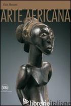 ARTE AFRICANA. EDIZ. ILLUSTRATA - BASSANI EZIO