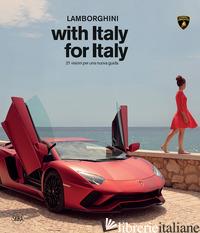 LAMBORGHINI WITH ITALY, FOR ITALY. 21 SGUARDI PER UNA NUOVA GUIDA. EDIZ. ILLUSTR -