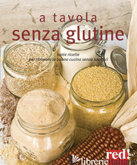 A TAVOLA SENZA GLUTINE. TANTE RICETTE PER RITROVARE LA BUONA CUCINA SENZA SACRIF - OPPIMITTI R. (CUR.)