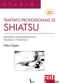 TRATTATO PROFESSIONALE DI SHIATSU. METODO PROGRESSIVO: TEORIA E PRATICA. NUOVA E - ZAGATO FABIO