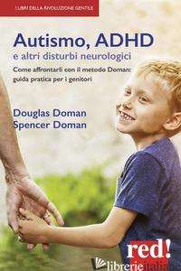AUTISMO, ADHD E ALTRI DISTURBI NEUROLOGICI. COME AFFRONTARLI CON IL METODO DOMAN - DOMAN DOUGLAS; DOMAN SPENCER