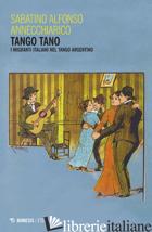 TANGO TANO. I MIGRANTI ITALIANI NEL TANGO ARGENTINO - ANNECHIARICO SABATINO ALFONSO