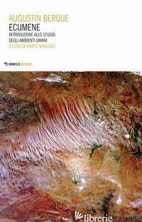 ECUMENE. INTRODUZIONE ALLO STUDIO DEGLI AMBIENTI UMANI - BERQUE AUGUSTIN; MAGGIOLI M. (CUR.)