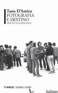 FOTOGRAFIA E DESTINO. APPUNTI SULL'IMMAGINE - D'AMICO TANO