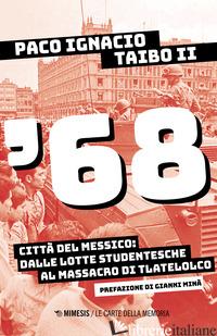 '68. CITTA' DEL MESSICO: DALLE LOTTE STUDENTESCHE AL MASSACRO DI TLATELOLCO - TAIBO PACO IGNACIO II