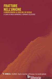 FRATTURE NELL'UNIONE. L'EUROPA DENTRO LE CRISI DEL XXI SECOLO - GIANNONE D. (CUR.); COZZOLINO A. (CUR.)