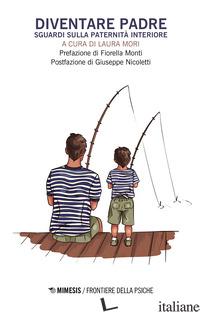 DIVENTARE PADRE. SGUARDI SULLA PATERNITA' INTERIORE - MORI L. (CUR.)