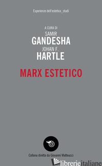 MARX ESTETICO - GANDESHA S. (CUR.); HARTLE J. F. (CUR.); MARINO S. (CUR.); VITALI R. (CUR.)