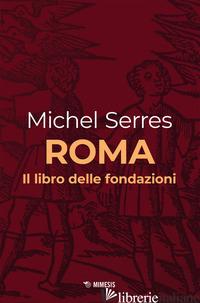 ROMA. IL LIBRO DELLE FONDAZIONI - SERRES MICHEL; POLIZZI G. (CUR.)