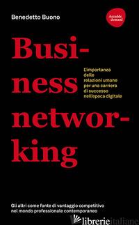BUSINESS NETWORKING. L'IMPORTANZA DELLE RELAZIONI UMANE PER UNA CARRIERA DI SUCC - BUONO BENEDETTO