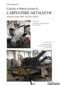 CALCOLO E FABBRICAZIONE DI CARPENTERIE METALLICHE SECONDO NORME AISC 360-16 E AS - SIGMUND CARLO