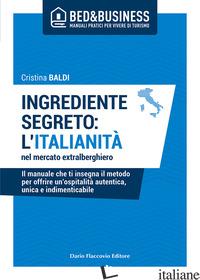 INGREDIENTE SEGRETO: L'ITALIANITA' NEL MERCATO EXTRALBERGHIERO. IL MANUALE CHE T - BALDI CRISTINA