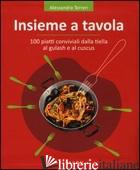 INSIEME A TAVOLA. 100 PIATTI CONVIVIALI DALLA TIELLA AL GULASH E AL CUSCUS - TERRERI ALESSANDRA
