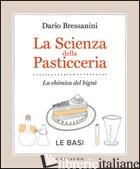 SCIENZA DELLA PASTICCERIA. LA CHIMICA DEL BIGNE'. LE BASI (LA) - BRESSANINI DARIO