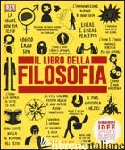 LIBRO DELLA FILOSOFIA. GRANDI IDEE SPIEGATE IN MODO SEMPLICE (IL) - AAVV