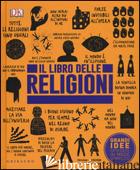 LIBRO DELLE RELIGIONI. GRANDI IDEE SPIEGATE IN MODO SEMPLICE (IL) - AAVV