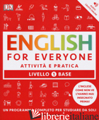 ENGLISH FOR EVERYONE. LIVELLO 1° BASE. ATTIVITA' E PRATICA - BOOTH THOMAS; BOWEN TIM; BARDUHN SUSAN