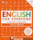 ENGLISH FOR EVERYONE. LIVELLO 2° BASE. ATTIVITA' E PRATICA - BOOTH THOMAS; BOWEN TIM; BARDUHN SUSAN