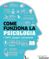 COME FUNZIONA LA PSICOLOGIA. I FATTI SPIEGATI VISIVAMENTE - HEMMINGS J. (CUR.)
