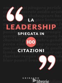 LEADERSHIP SPIEGATA IN 100 CITAZIONI (LA) - PHILLIPS CHARLES
