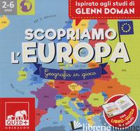 SCOPRIAMO L'EUROPA. GEOGRAFIA IN GIOCO. ISPIRATO AGLI STUDI GLENN DOMAN. CON 80  - FRANCO BARBARA