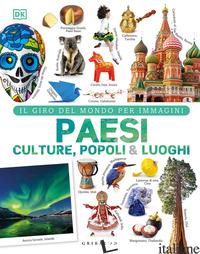 PAESI CULTURE POPOLI & LUOGHI. IL GIRO DEL MONDO PER IMMAGINI. EDIZ. ILLUSTRATA - AA.VV.