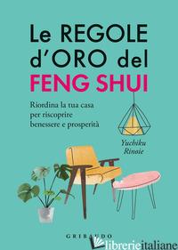 REGOLE D'ORO DEL FENG SHUI. RIORDINA LA TUA CASA PER RISCOPRIRE BENESSERE E PROS - RINOIE YUCHICO
