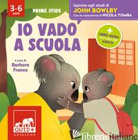 IO VADO A SCUOLA. ISPIRATO AGLI STUDI DI JOHN BOWLBY. EDIZ. A COLORI - FRANCO B. (CUR.)