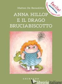 ANNA HILLOP E IL DRAGO BRUCIABISCOTTO. EDIZ. ILLUSTRATA - DE BENEDITTIS MATTEO