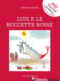 LUIS E LE ROCCETTE ROSSE. EDIZ. ILLUSTRATA - GUIDI MARTINA