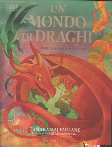 MONDO DI DRAGHI. LE CREATURE, I MITI, LE LEGGENDE. EDIZ. A COLORI (UN) - AA.VV.